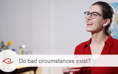 Do bad circumstances exist?